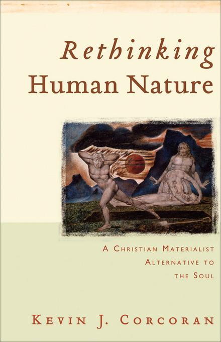 Rethinking Human Nature: A Christian Materialist Alternative to the Soul EB9781441206725
