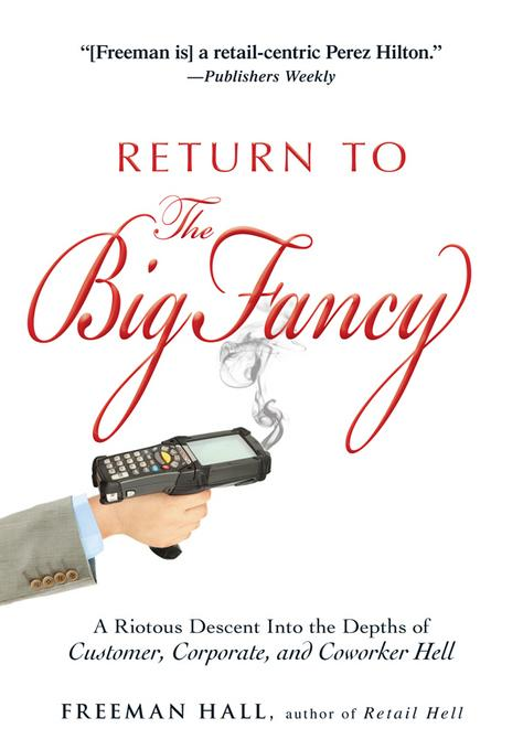 Return to the Big Fancy: A Riotous Descent Into the Depths of Customer, Corporate, and Coworker Hell EB9781440541742