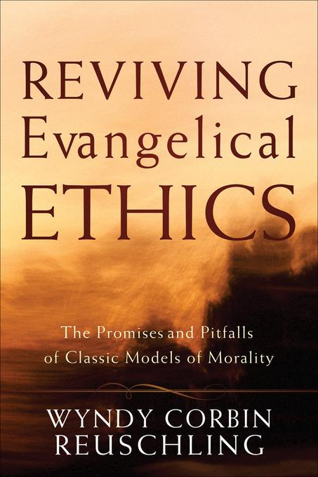 Reviving Evangelical Ethics: The Promises and Pitfalls of Classic Models of Morality EB9781441234827