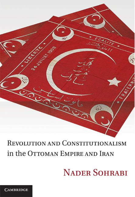 Revolution and Constitutionalism in the Ottoman Empire and Iran EB9781139210508