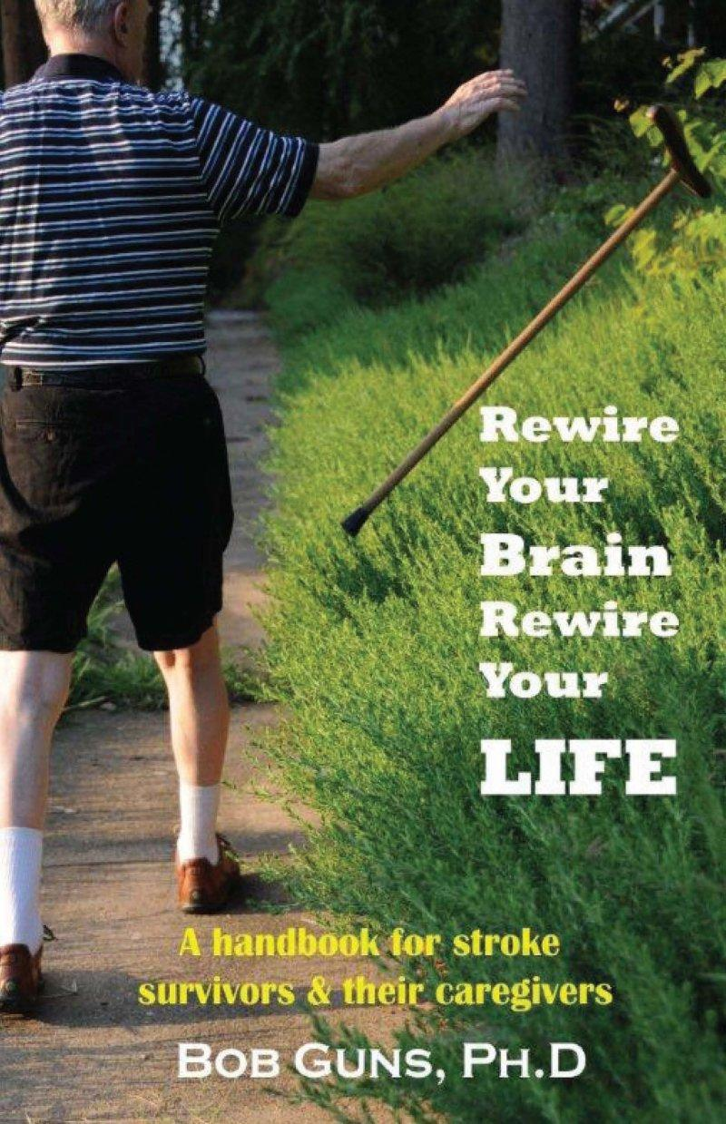Rewire Your Brain, Rewire Your Life: A Handbook for Stroke Survivors & Their Caregivers EB9781595947567