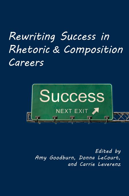Rewriting Success in Rhetoric and Composition Careers EB9781602352940