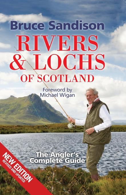 Rivers and Lochs of Scotland: The Angler's Complete Guide EB9781845025205