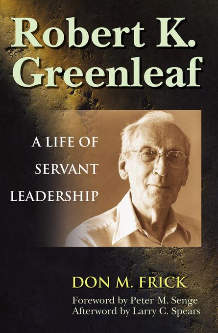 Robert K. Greenleaf: A Life of Servant Leadership EB9781605097169