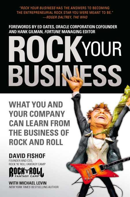 Rock Your Business: What You and Your Company Can Learn from the Business of Rock and Roll EB9781936661497
