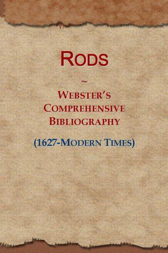 Rods: Webster's Comprehensive Bibliography (1627-Modern Times) EB9781114738157