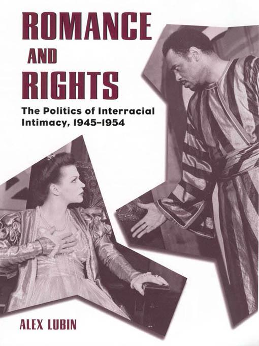 Romance and Rights: The Politics of Interracial Intimacy, 1945-1954 EB9781604730593