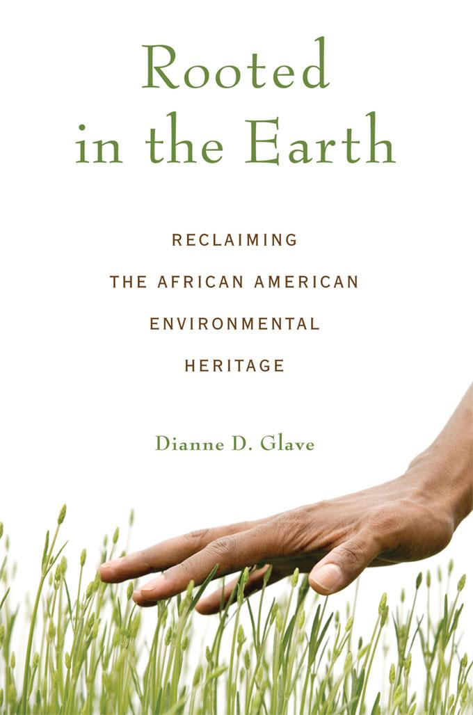 Rooted in the Earth: Reclaiming the African American Environmental Heritage EB9781569767511