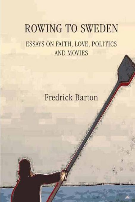 Rowing to Sweden: Essays on Faith, Love, Politics, and Movies