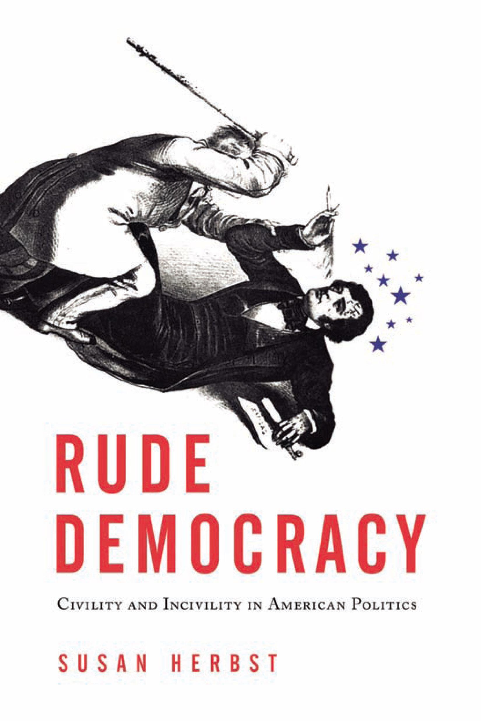 Rude Democracy: Civility and Incivility in American Politics EB9781439903377
