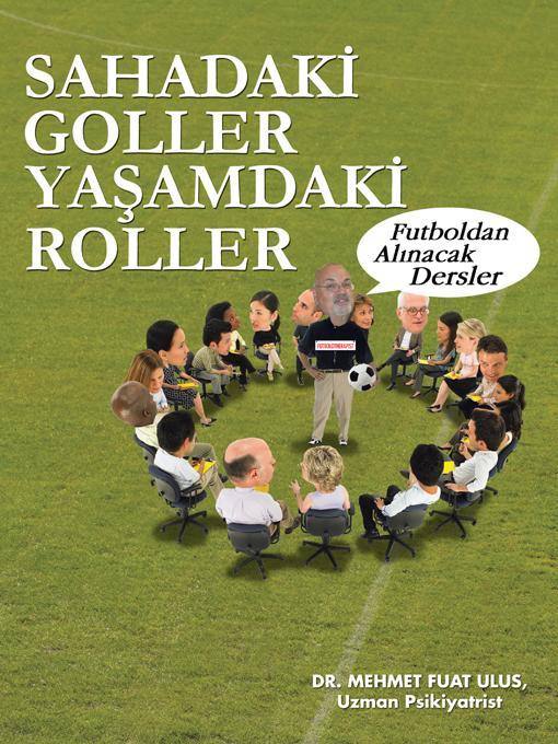 SAHADAKI GOLLER YASAMDAKI ROLLER: Futboldan Alinacak Dersler EB9781466910560