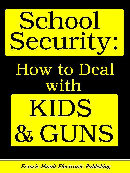 SCHOOL SECURITY: HOW TO DEAL WITH KIDS AND GUNS EB9781595950161
