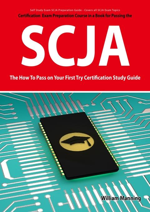 SCJA Exam Certification Exam Preparation Course in a Book for Passing the SCJA CX-310-019 Exam - The How To Pass on Your First Try Certification Study EB9781742441238