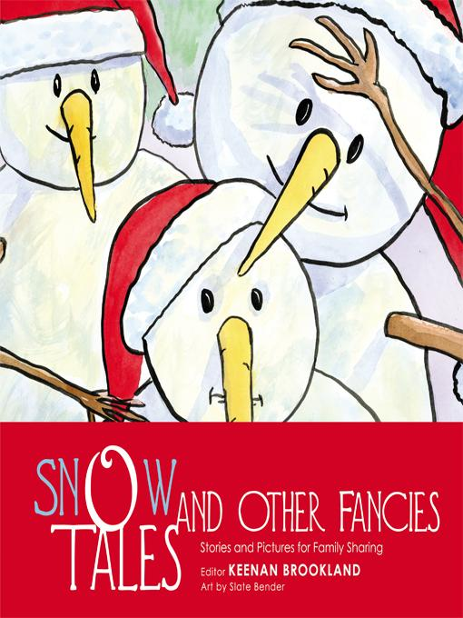 SNOW TALES AND OTHER FANCIES: Stories and Pictures for Family Sharing EB9781466901407