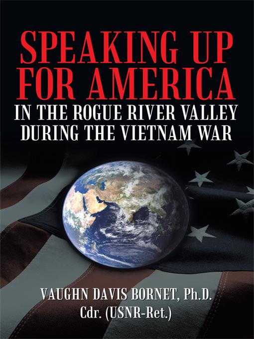 SPEAKING UP FOR AMERICA: IN THE ROGUE RIVER VALLEY DURING THE VIETNAM WAR EB9781450277976