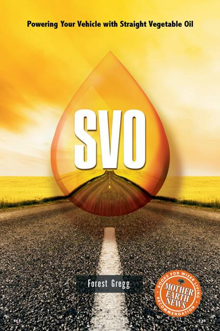 SVO: Powering Your Vehicle With Straight Vegetable Oil EB9781550924206