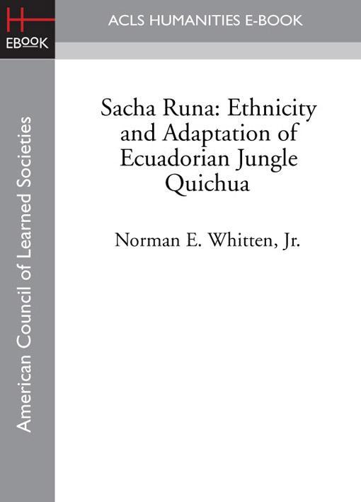 Sacha Runa: Ethnicity and Adaptation of Ecuadorian Jungle Quichua EB9781597408974