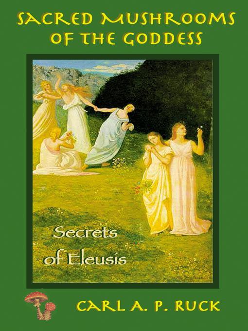 Sacred Mushrooms of the Goddess: Secrets of Eleusis EB9781579510411