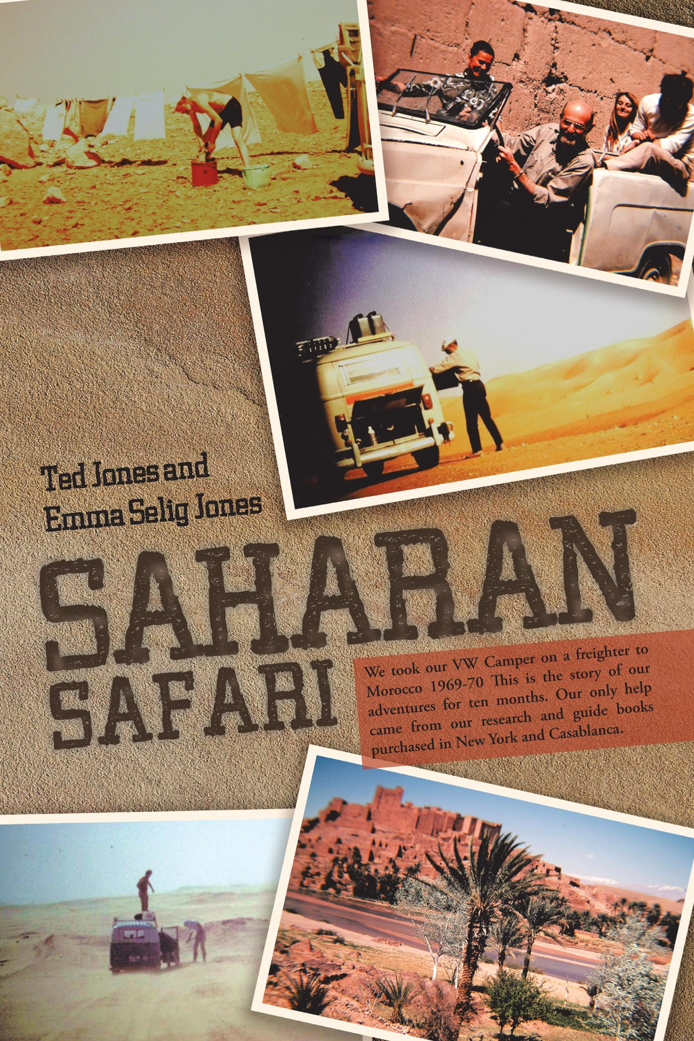 Saharan Safari: We took our VW Camper on a freighter to Morocco 1969-70 This is the story of our adventures for ten months. Our only help came from ou EB9781475942446