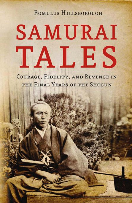 Samurai Tales: Courage, Fidelity and Revenge in the Final Years of the Shogun EB9781462900817
