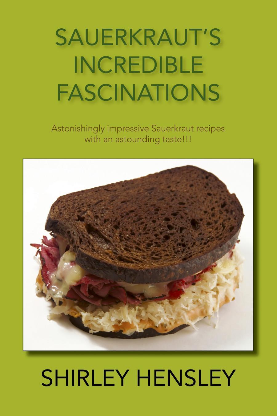 Sauerkraut's Incredible Fascinations: Astonishingly impressive Sauerkraut recipes with an astounding taste!!!