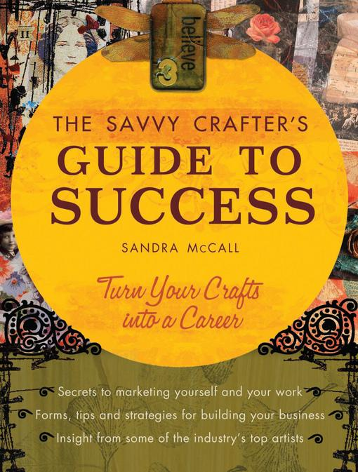 Savvy Crafter's Guide to Success: Turn Your Crafts Into A Career EB9781440227868