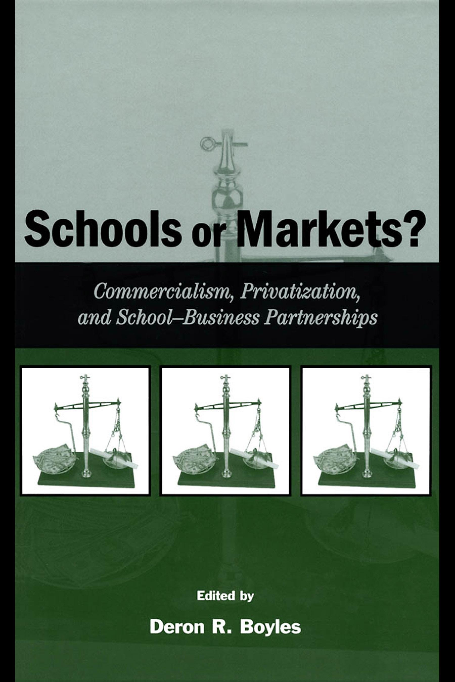 Schools or Markets?: Commercialism, Privatization, and School-business Partnerships EB9781410611642