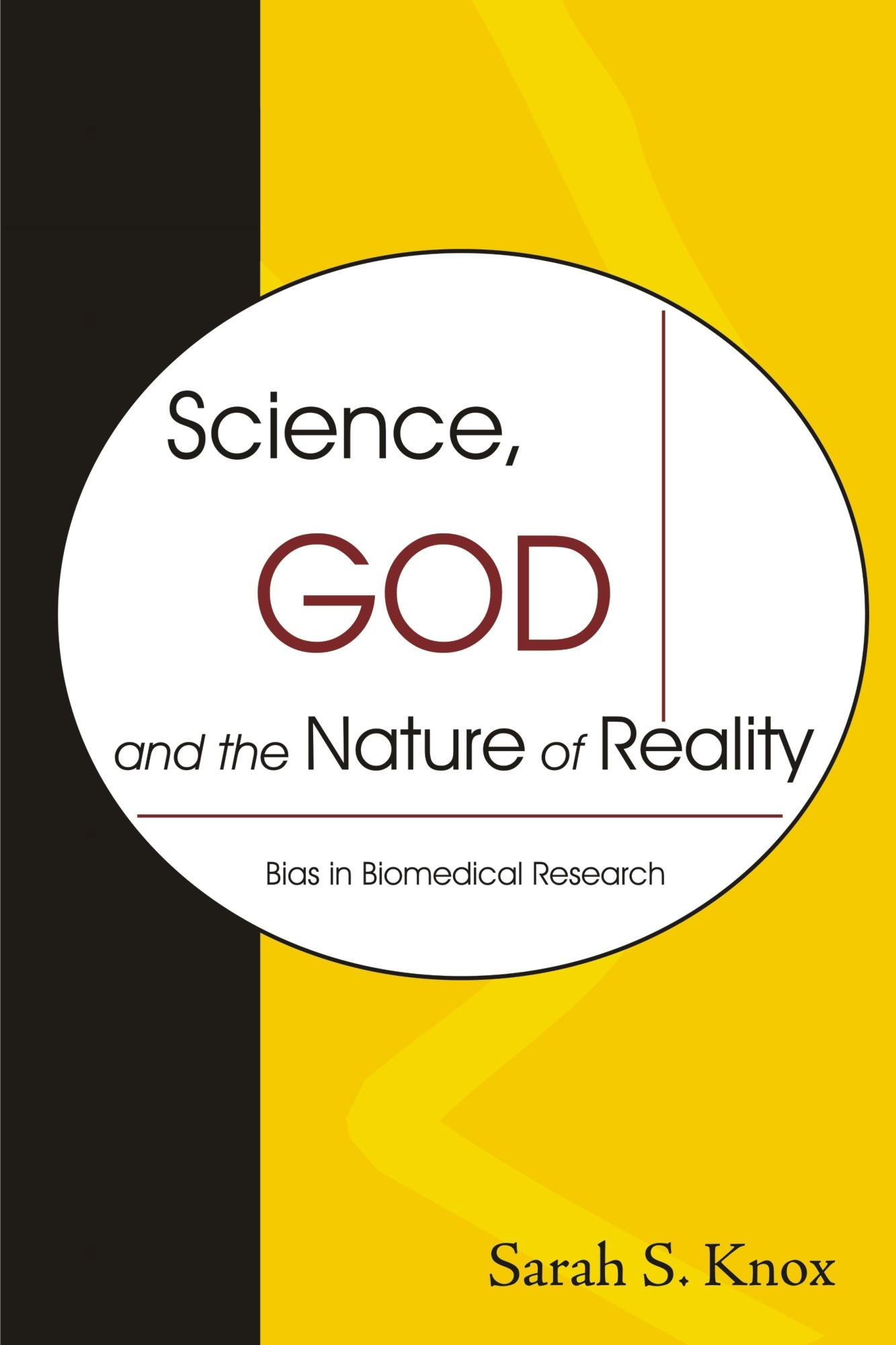Science, God and the Nature of Reality: Bias in Biomedical Research EB9781599425467