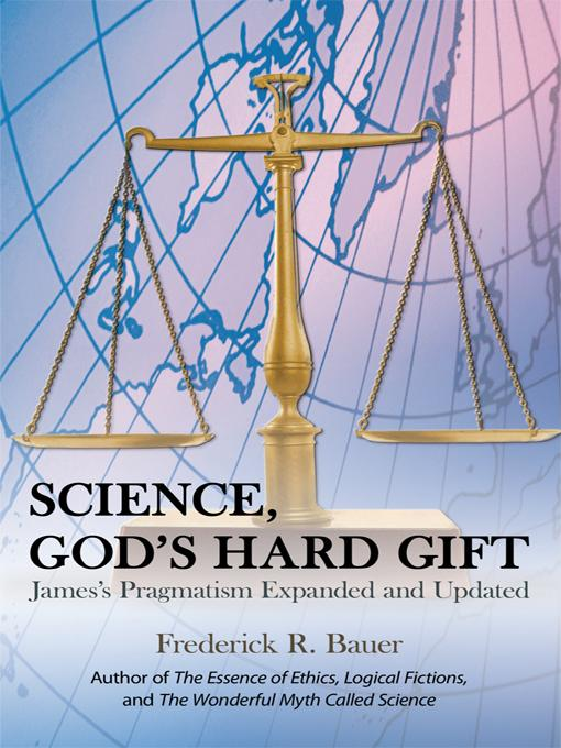 Science, God's Hard Gift: James's Pragmatism Expanded and Updated