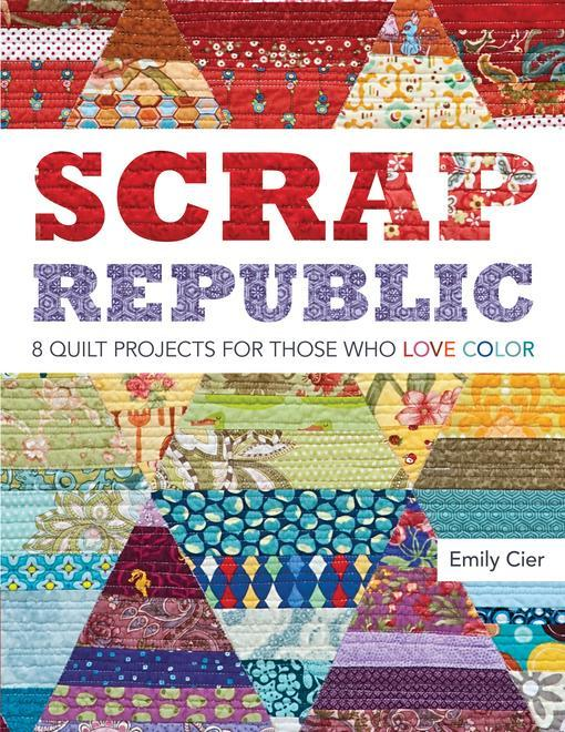 Scrap Republic: 8 Quilt Projects for Those Who LOVE Color EB9781607052203