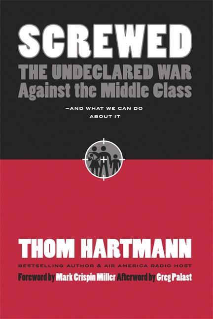 Screwed: The Undeclared War Against the Middle Class - And What We Can Do about It (Expanded) EB9781576755297