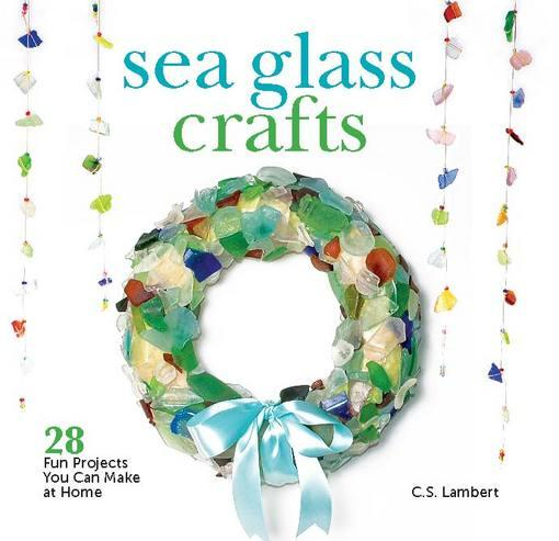 Sea Glass Crafts: 28 Fun Projects You Can Make at Home EB9781608932085