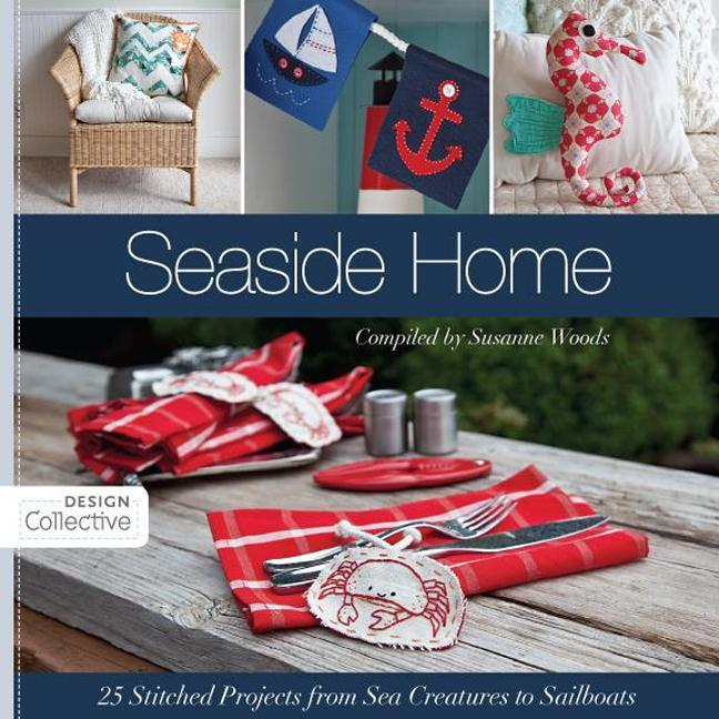 Seaside Home: 25 Stitched Projects from Sea Creatures to Sailboats EB9781607054153