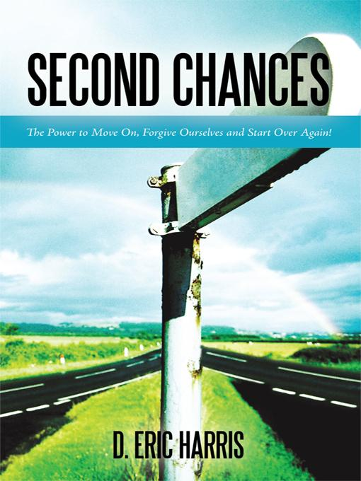 Second Chances: The Power to Move On, Forgive Ourselves and Start Over Again! EB9781450231756