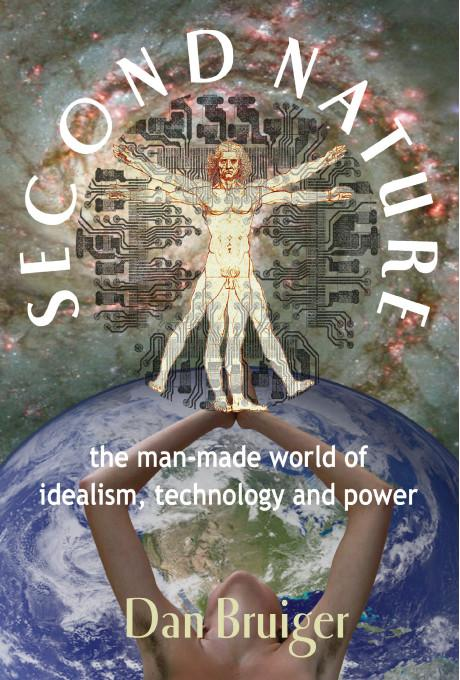Second Nature: The Man-Made World of Idealism, Technology and Power EB9781412209724
