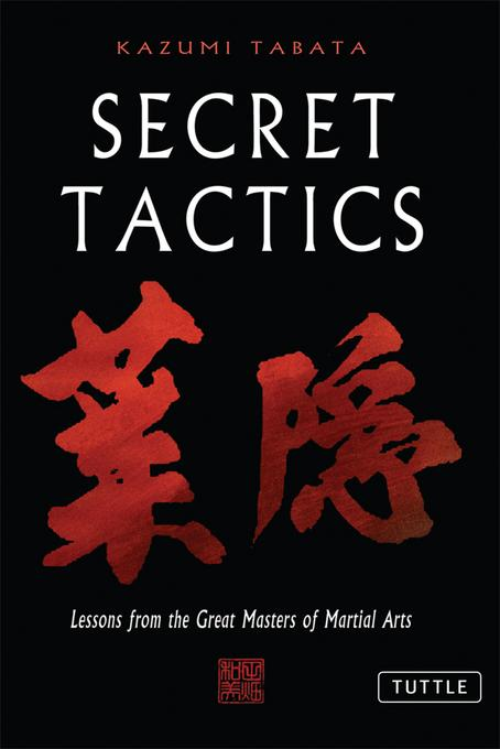 Secret Tactics: Lessons From the Great Masters of Martial Arts EB9781462900695