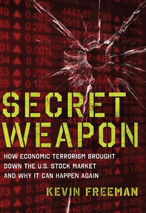 Secret Weapon: How Economic Terrorism Brought Down the U.S. Stock Market and Why It can Happen Again EB9781596983113