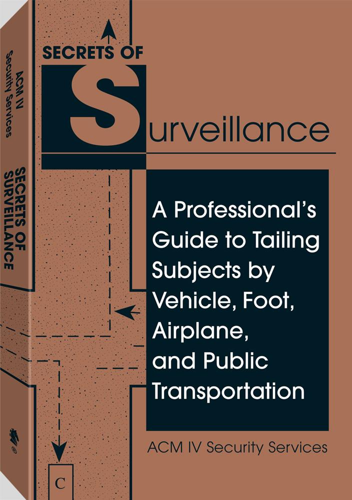 Secrets Of Surveillance: A Professional's Guide To Tailing Subjects By Vehicle, Foot, Airplane, And Public Transportation EB9781581609332