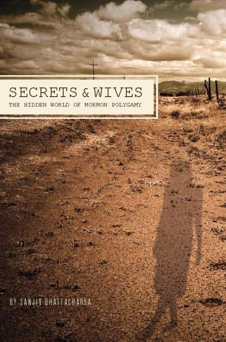 Secrets and Wives: The Hidden World of Mormon Polygamy EB9781593764531