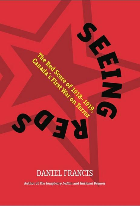 Seeing Reds: The Red Scare of 1918-1919: Canada's First War on Terror EB9781551523842
