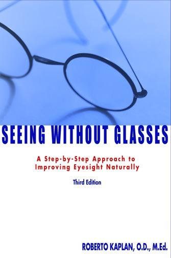 Seeing Without Glasses: A Step-by-Step Approach to Improving Eyesight Naturally THIRD EDITION EB9781458700186