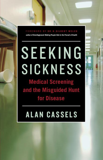 Seeking Sickness: Medical Screening and the Misguided Hunt for Disease EB9781771000338