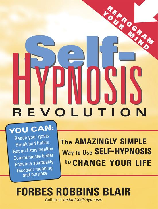 Self-Hypnosis Revolution: The Amazingly Simple Way to Use Self-Hypnosis to Change Your Life EB9781402229770