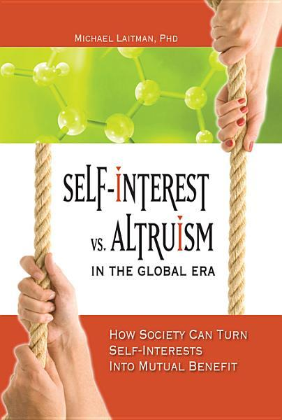 Self-Interest vs. Altruism in the Global Era: How society can turn self-interests into mutual benefit EB9781897448670