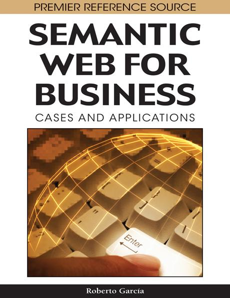 Semantic Web for Business: Cases and Applications EB9781605660677