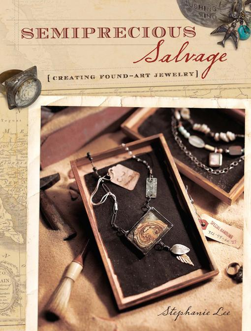 Semiprecious Salvage: Creating Found Art Jewelry EB9781600612060