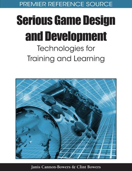 Serious Game Design and Development: Technologies for Training and Learning EB9781615207404