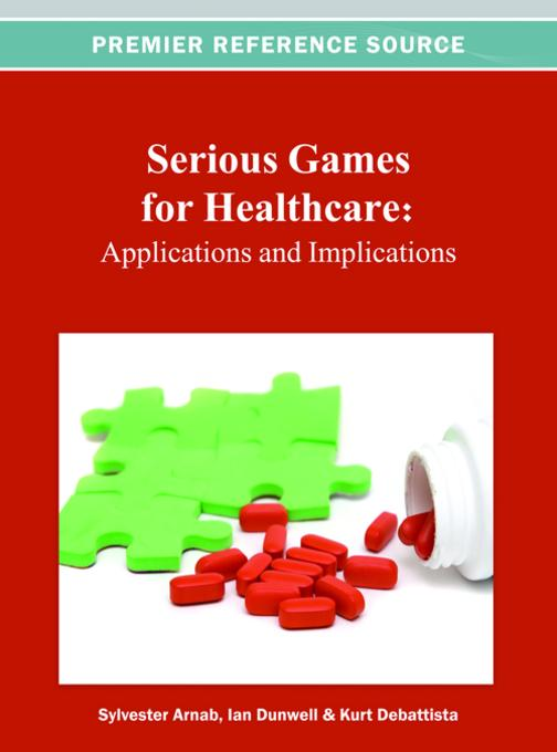 Serious Games for Healthcare: Applications and Implications EB9781466619043