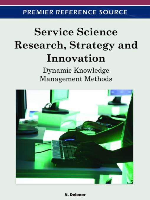 Service Science Research, Strategy and Innovation: Dynamic Knowledge Management Methods EB9781466600782