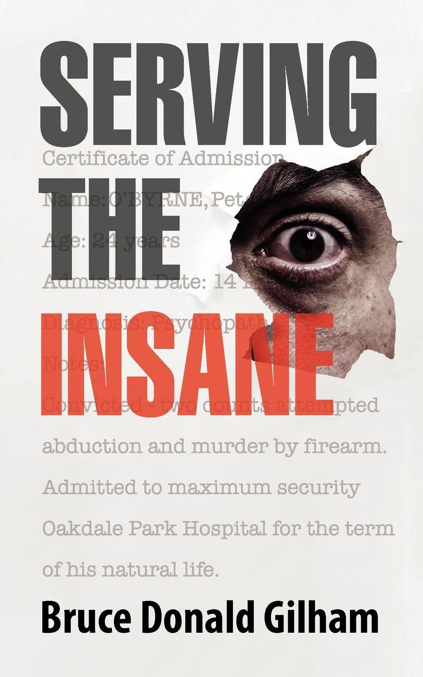 Serving the Insane : True Stories from the Diary of a Psychiatric Nurse EB9781618973184